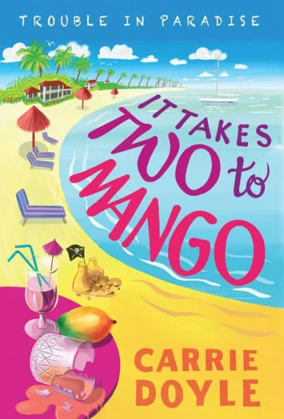 It Takes Two to Mango, Trouble in Paradise! Book 1 by Carrie Doyle